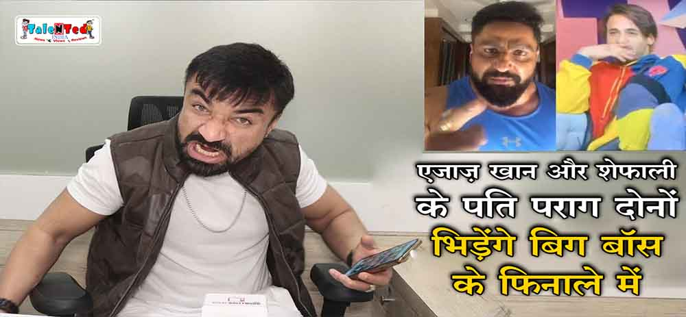 Ajaz Khan Warned Parag Tyagi (Shefali Jariwala's Husband) Bigg Boss 13
